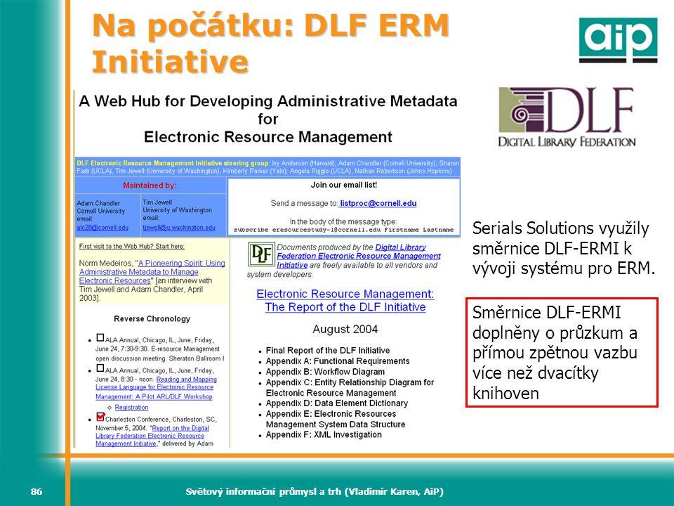 Světový informační průmysl a trh (Vladimír Karen, AiP)86 Na počátku: DLF ERM Initiative Serials Solutions využily směrnice DLF-ERMI k vývoji systému p