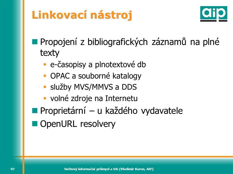Světový informační průmysl a trh (Vladimír Karen, AiP)97 Linkovací nástroj Propojení z bibliografických záznamů na plné texty  e-časopisy a plnotexto