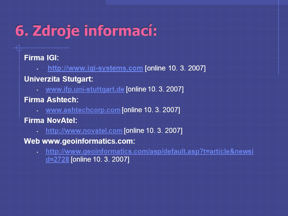 Firma IGI: http://www.igi-systems.com [online 10. 3. 2007]http://www.igi-systems.com Univerzita Stutgart: www.ifp.uni-stuttgart.de [online 10. 3. 2007