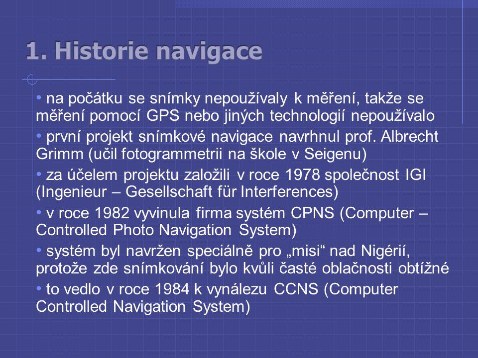 na počátku se snímky nepoužívaly k měření, takže se měření pomocí GPS nebo jiných technologií nepoužívalo první projekt snímkové navigace navrhnul prof.