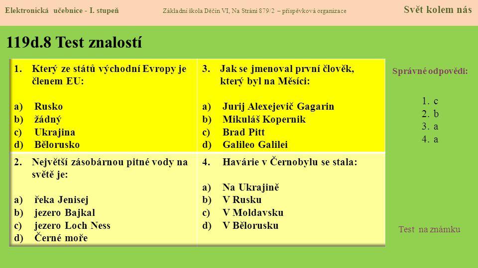 119d.8 Test znalostí Správné odpovědi: 1.c 2.b 3.a 4.a Test na známku Elektronická učebnice - I. stupeň Základní škola Děčín VI, Na Stráni 879/2 – pří