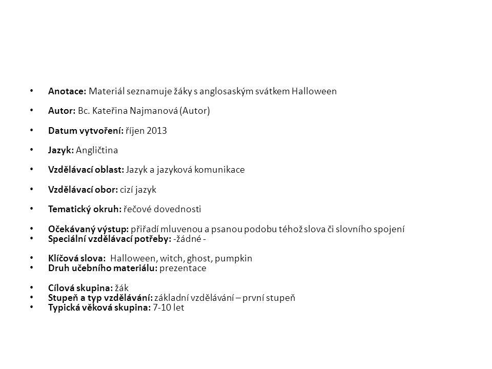 Anotace: Materiál seznamuje žáky s anglosaským svátkem Halloween Autor: Bc. Kateřina Najmanová (Autor) Datum vytvoření: říjen 2013 Jazyk: Angličtina V