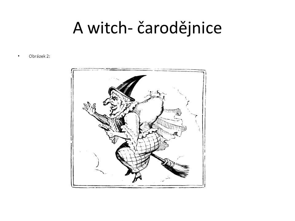 A witch- čarodějnice Obrázek 2: