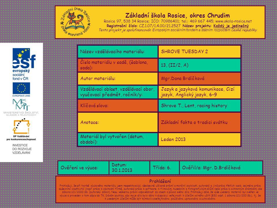 Základní škola Rosice, okres Chrudim Rosice 97, 538 34 Rosice; IČO: 70986401; tel.: 469 667 445; www.skola-rosice.net Registrační číslo: CZ.1.07/1.4.0