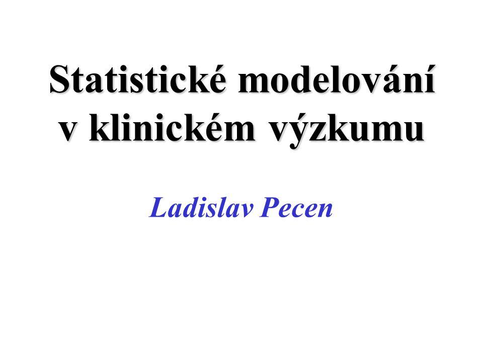 Statistické modelování v klinickém výzkumu Statistické modelování v klinickém výzkumu Ladislav Pecen