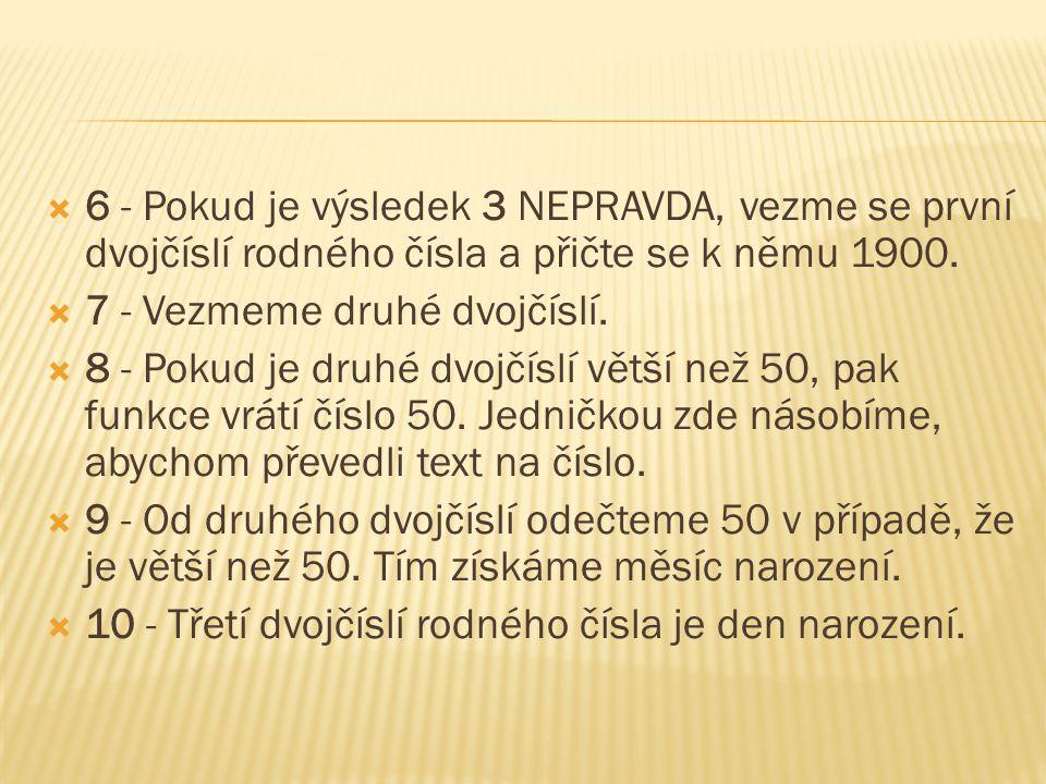  6 - Pokud je výsledek 3 NEPRAVDA, vezme se první dvojčíslí rodného čísla a přičte se k němu 1900.  7 - Vezmeme druhé dvojčíslí.  8 - Pokud je druh