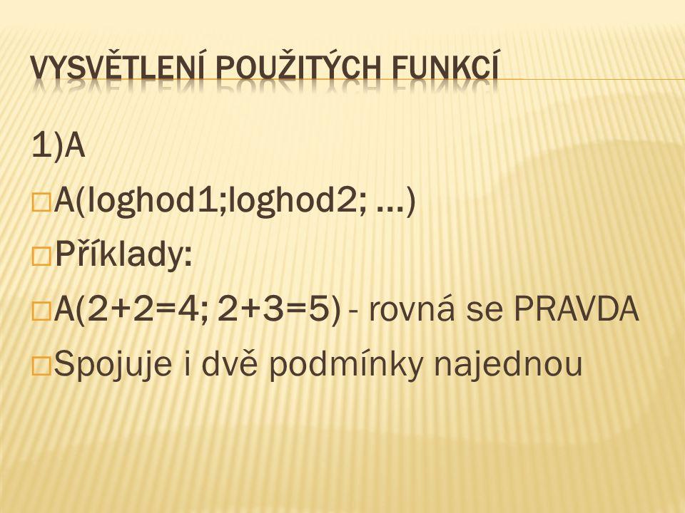 1)A  A(loghod1;loghod2;...)  Příklady:  A(2+2=4; 2+3=5) - rovná se PRAVDA  Spojuje i dvě podmínky najednou
