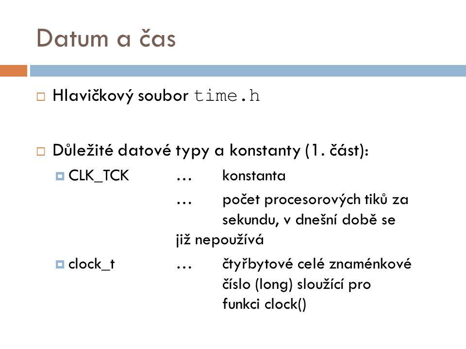 Datum a čas  Hlavičkový soubor time.h  Důležité datové typy a konstanty (1.