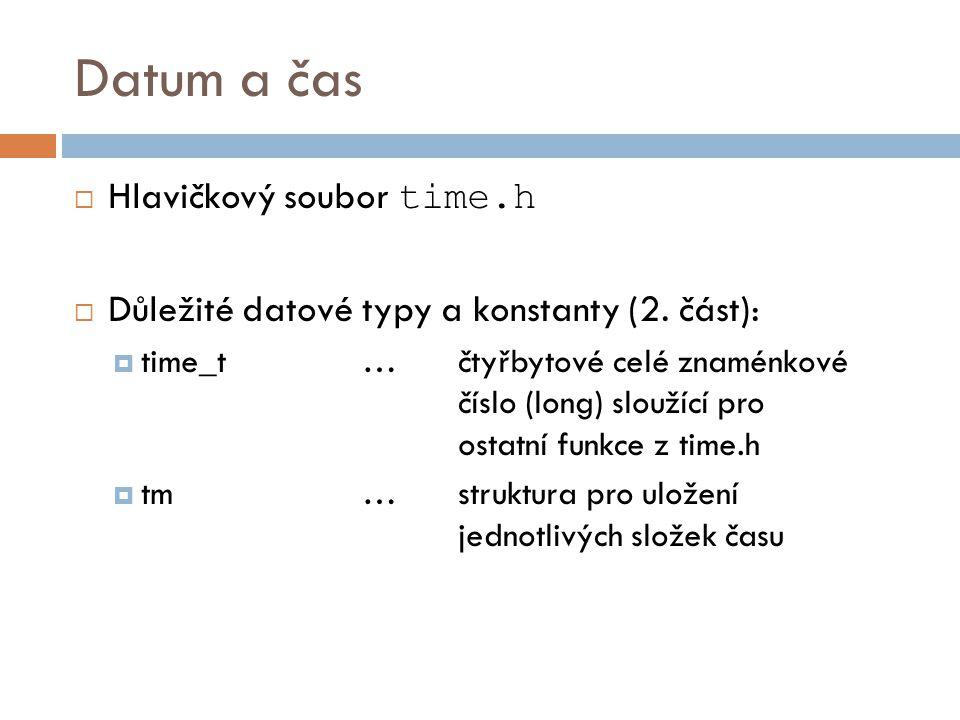 Datum a čas  Hlavičkový soubor time.h  Důležité datové typy a konstanty (2.