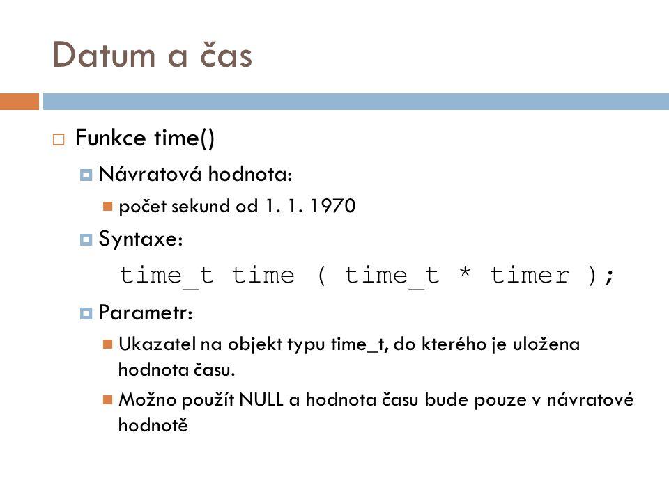 Datum a čas  Funkce time()  Návratová hodnota: počet sekund od 1.