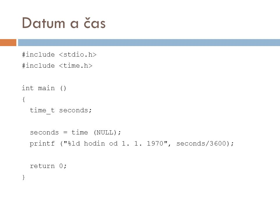 Datum a čas #include int main () { time_t seconds; seconds = time (NULL); printf (
