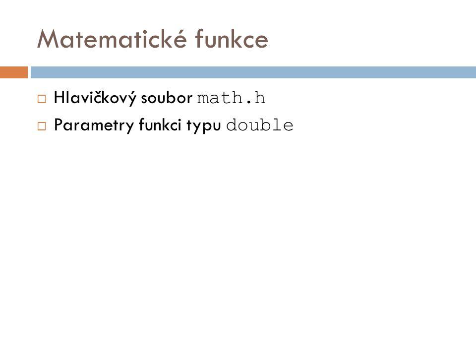 Matematické funkce  Hlavičkový soubor math.h  Parametry funkci typu double