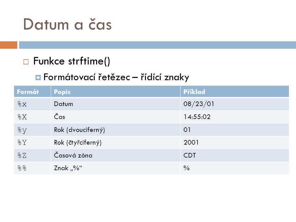 """Datum a čas  Funkce strftime()  Formátovací řetězec – řídící znaky FormátPopisPříklad %x Datum08/23/01 %X Čas14:55:02 %y Rok (dvouciferný)01 %Y Rok (čtyřciferný)2001 %Z Časová zónaCDT % Znak """"% %"""