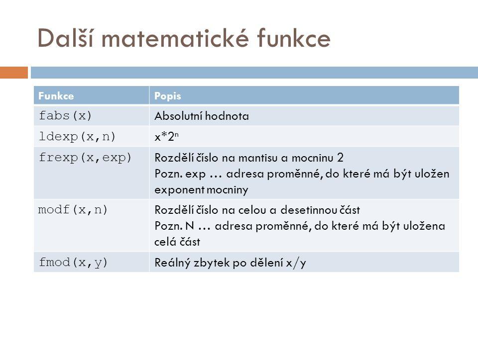 Další matematické funkce FunkcePopis fabs(x) Absolutní hodnota ldexp(x,n) x*2 n frexp(x,exp) Rozdělí číslo na mantisu a mocninu 2 Pozn.
