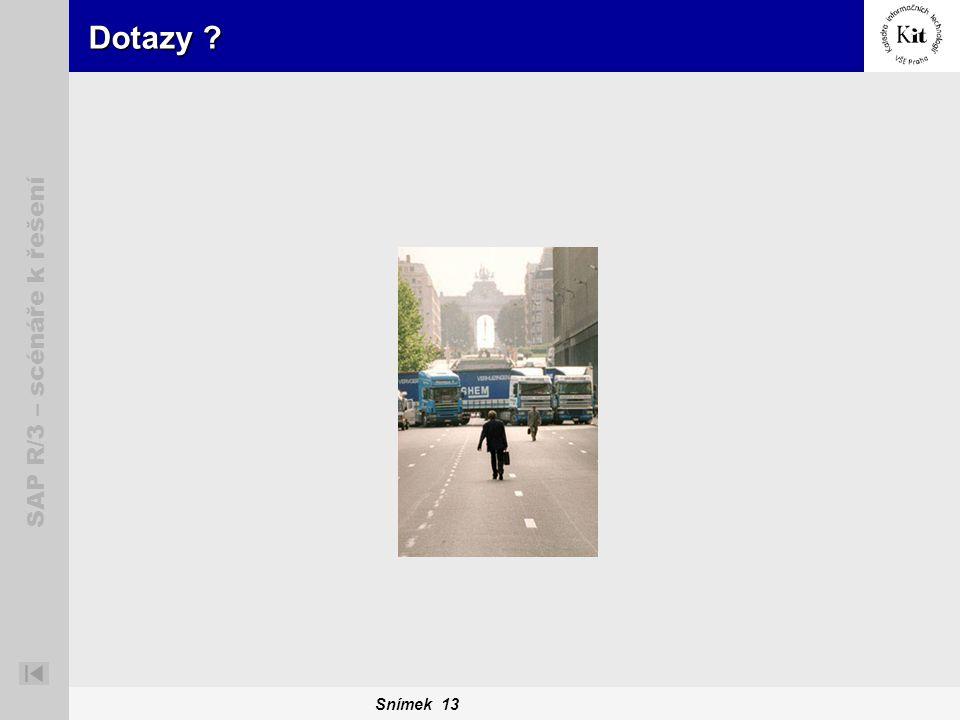 Snímek 13 SAP R/3 – scénáře k řešení Dotazy ?