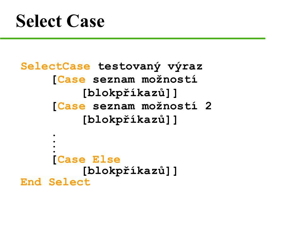 Select Case SelectCase testovaný výraz [Case seznam možností [blokpříkazů]] [Case seznam možností 2 [blokpříkazů]].