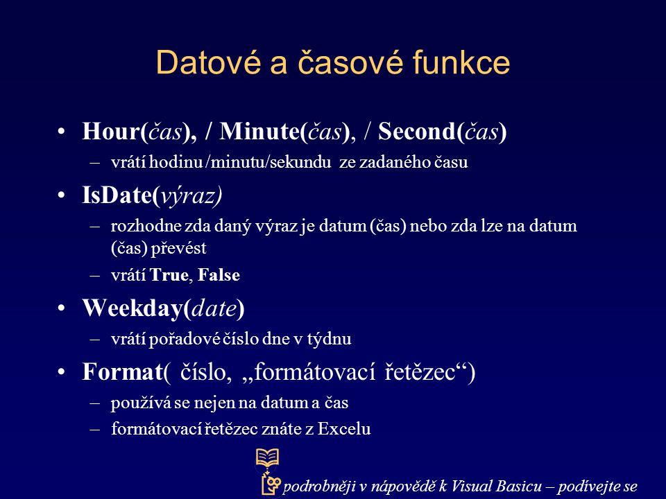 Datové a časové funkce Hour(čas), / Minute(čas), / Second(čas) –vrátí hodinu /minutu/sekundu ze zadaného času IsDate(výraz) –rozhodne zda daný výraz j