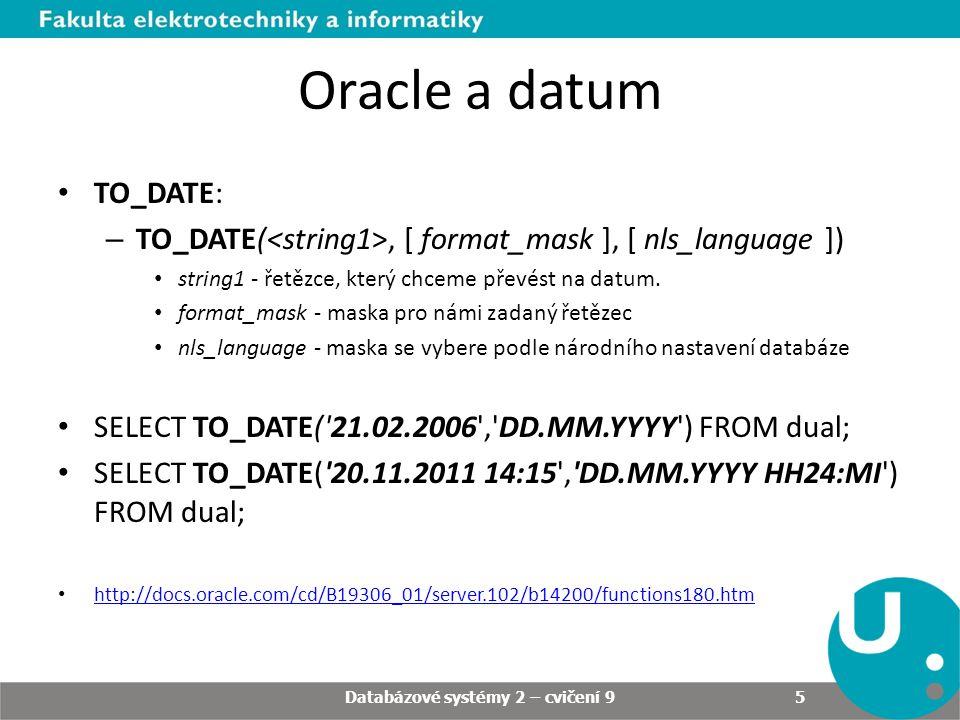 TO_CHAR: – TO_CHAR(, [ format_mask ], [ nls_language ]) date - datum, které konvertujem na řetězec.