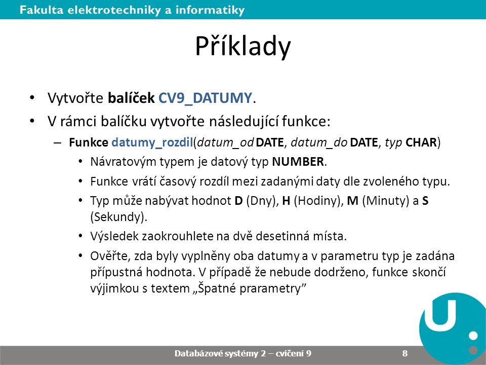 Příklady Pokračovaní balíčku CV9_DATUMY: – Funkce pracovni_den(datum DATE) Návratový typ NUMBER.