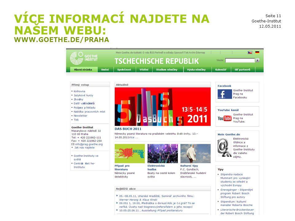 Seite 11 VÍCE INFORMACÍ NAJDETE NA NAŠEM WEBU: WWW.GOETHE.DE/PRAHA 12.05.2011 Goethe-Institut