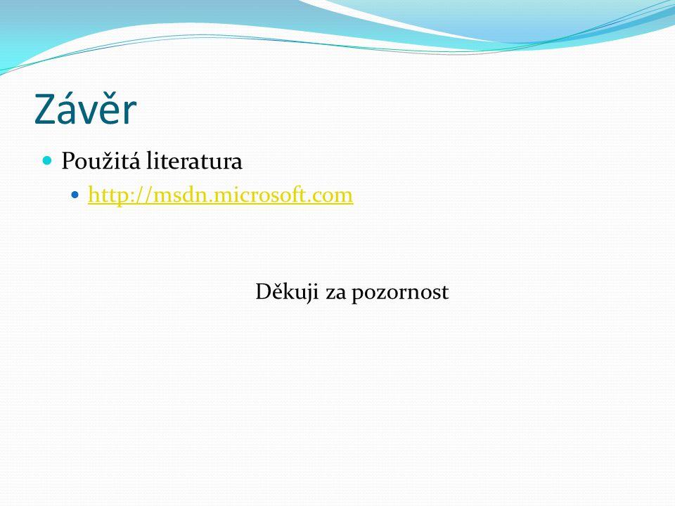 Závěr Použitá literatura http://msdn.microsoft.com Děkuji za pozornost