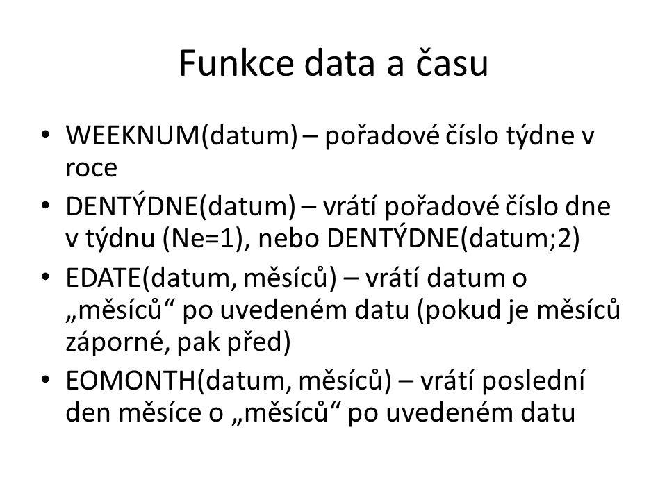 Funkce data a času WEEKNUM(datum) – pořadové číslo týdne v roce DENTÝDNE(datum) – vrátí pořadové číslo dne v týdnu (Ne=1), nebo DENTÝDNE(datum;2) EDAT