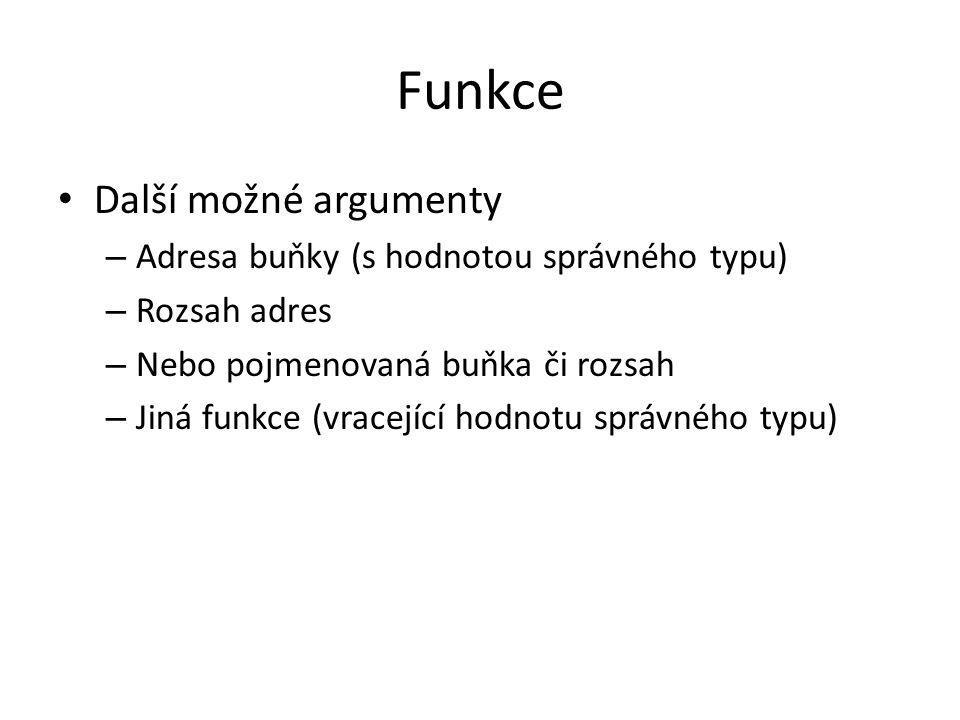 Funkce Další možné argumenty – Adresa buňky (s hodnotou správného typu) – Rozsah adres – Nebo pojmenovaná buňka či rozsah – Jiná funkce (vracející hod