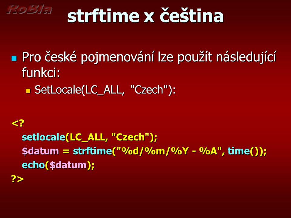 strftime x čeština Pro české pojmenování lze použít následující funkci: Pro české pojmenování lze použít následující funkci: SetLocale(LC_ALL, Czech ): SetLocale(LC_ALL, Czech ):<.