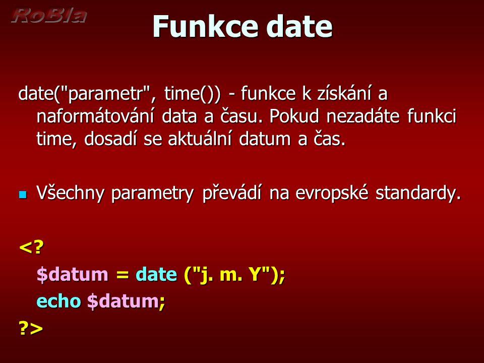 Funkce date date( parametr , time()) - funkce k získání a naformátování data a času.