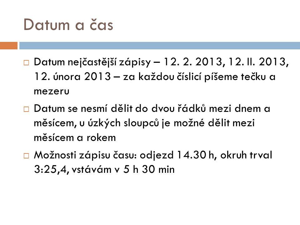 Datum a čas  Datum nejčastější zápisy – 12. 2. 2013, 12. II. 2013, 12. února 2013 – za každou číslicí píšeme tečku a mezeru  Datum se nesmí dělit do