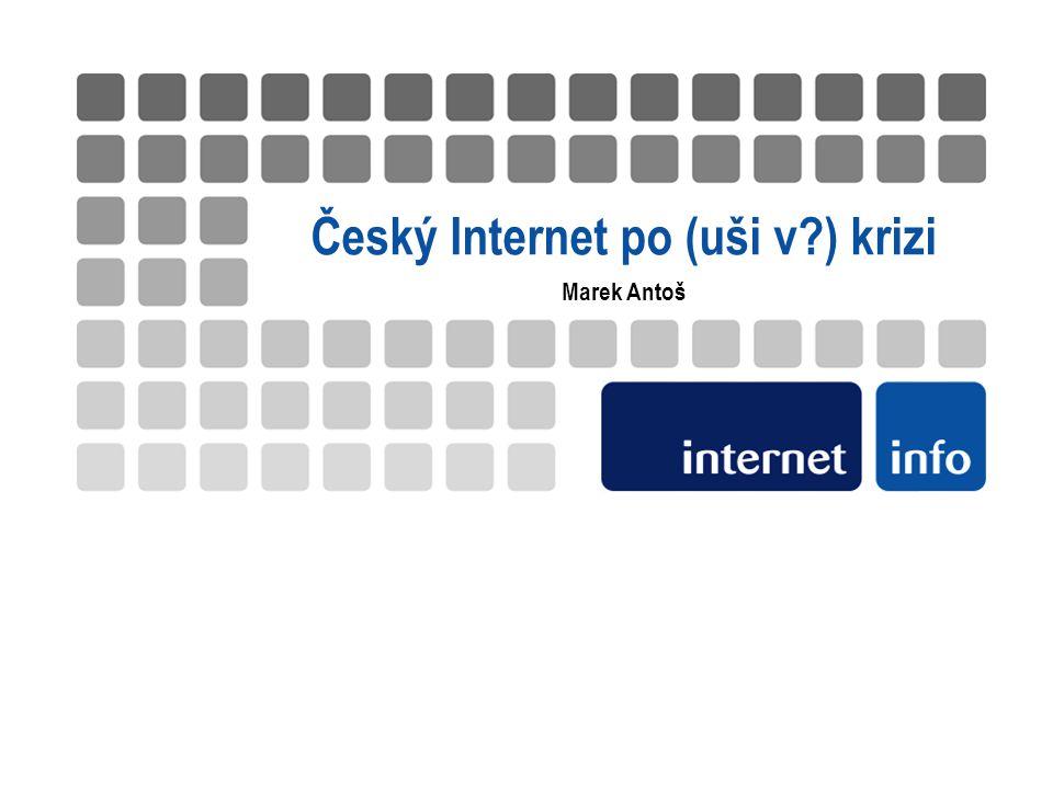 Český Internet po (uši v?) krizi Marek Antoš
