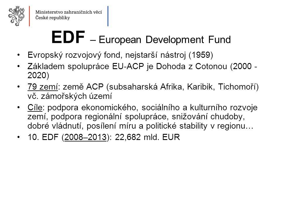 EDF – European Development Fund Evropský rozvojový fond, nejstarší nástroj (1959) Základem spolupráce EU-ACP je Dohoda z Cotonou (2000 - 2020) 79 zemí