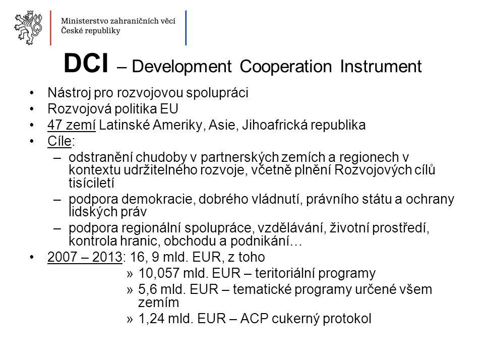 DCI – Development Cooperation Instrument Nástroj pro rozvojovou spolupráci Rozvojová politika EU 47 zemí Latinské Ameriky, Asie, Jihoafrická republika