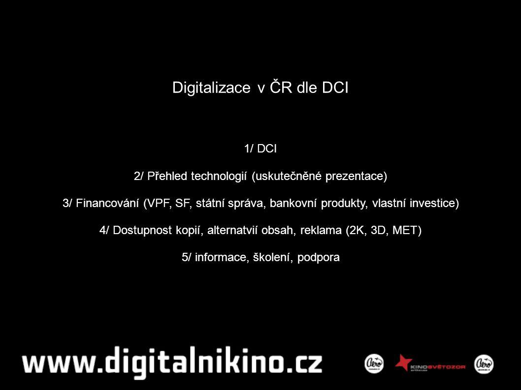 DCI 1/ digitalizace možná pouze dle DCI specifikací 2/ splnění podmínek (distributor – filmové studio) 3/ smlouva s dodavatelem technologií, servis, aktualizace FW 4/ technologická garance 10 let (7let) 5/ překlad DCI specifikací (MKČR)