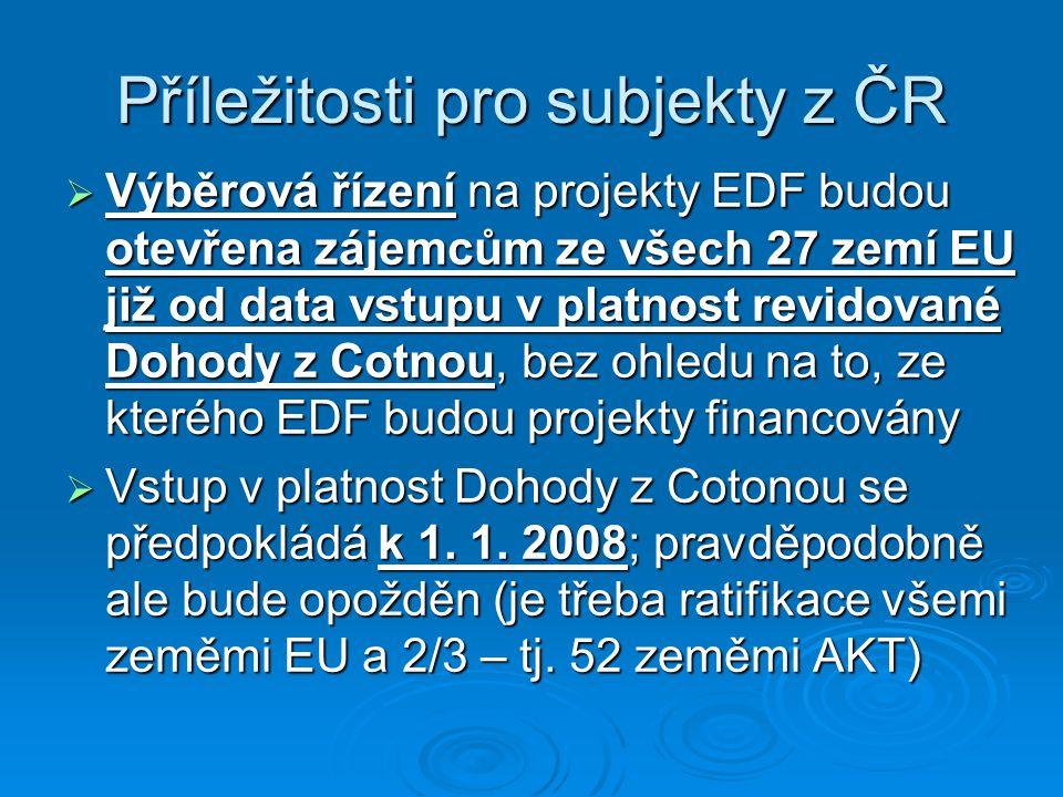 Příležitosti pro subjekty z ČR  Výběrová řízení na projekty EDF budou otevřena zájemcům ze všech 27 zemí EU již od data vstupu v platnost revidované Dohody z Cotnou, bez ohledu na to, ze kterého EDF budou projekty financovány  Vstup v platnost Dohody z Cotonou se předpokládá k 1.