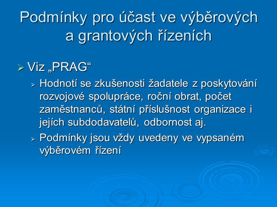 """Podmínky pro účast ve výběrových a grantových řízeních  Viz """"PRAG""""  Hodnotí se zkušenosti žadatele z poskytování rozvojové spolupráce, roční obrat,"""