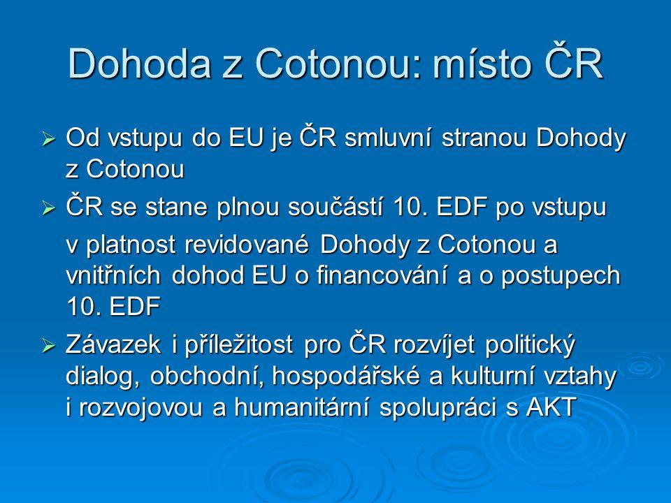 Dohoda z Cotonou: místo ČR  Od vstupu do EU je ČR smluvní stranou Dohody z Cotonou  ČR se stane plnou součástí 10.