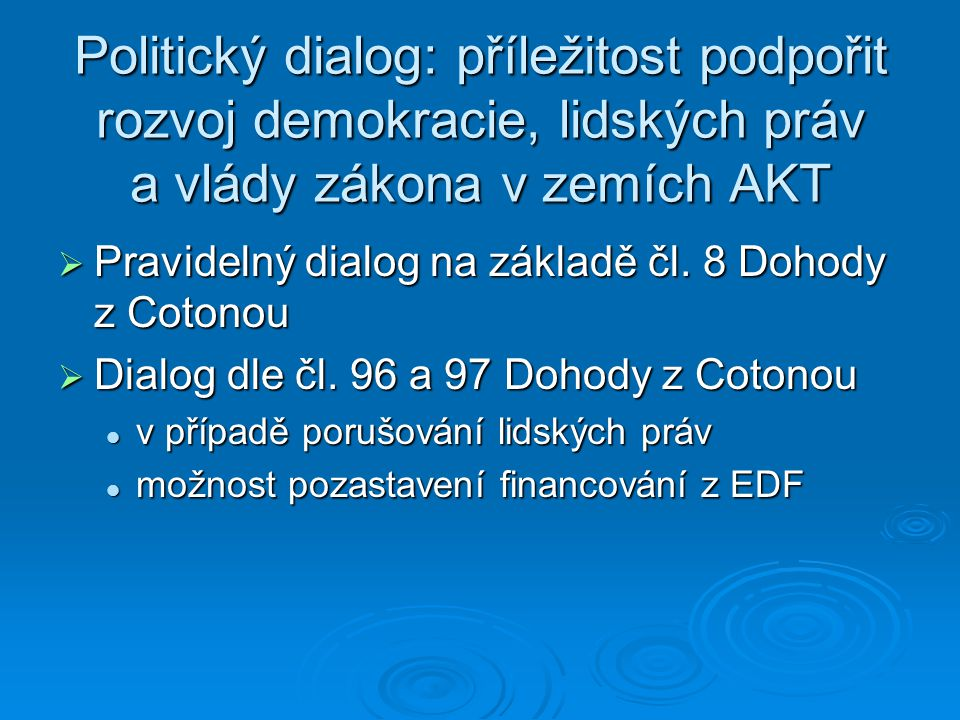 Politický dialog: příležitost podpořit rozvoj demokracie, lidských práv a vlády zákona v zemích AKT  Pravidelný dialog na základě čl. 8 Dohody z Coto