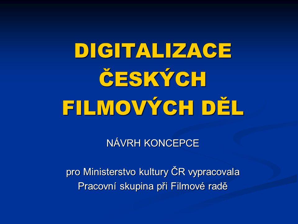 DIGITALIZACEČESKÝCH FILMOVÝCH DĚL NÁVRH KONCEPCE pro Ministerstvo kultury ČR vypracovala Pracovní skupina při Filmové radě