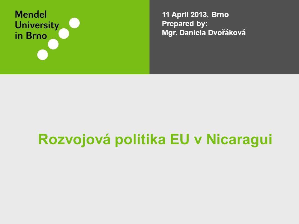 11 April 2013, Brno Prepared by: Mgr. Daniela Dvořáková Rozvojová politika EU v Nicaragui