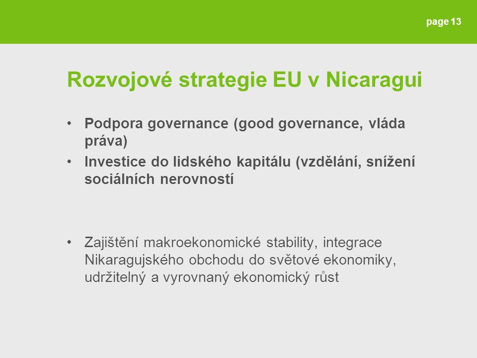 Rozvojové strategie EU v Nicaragui Podpora governance (good governance, vláda práva) Investice do lidského kapitálu (vzdělání, snížení sociálních nerovností Zajištění makroekonomické stability, integrace Nikaragujského obchodu do světové ekonomiky, udržitelný a vyrovnaný ekonomický růst page 13