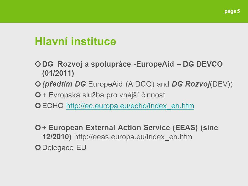 Hlavní instituce DG Rozvoj a spolupráce -EuropeAid – DG DEVCO (01/2011) (předtím DG EuropeAid (AIDCO) and DG Rozvoj(DEV)) + Evropská služba pro vnější činnost ECHO http://ec.europa.eu/echo/index_en.htmhttp://ec.europa.eu/echo/index_en.htm + European External Action Service (EEAS) (sine 12/2010) http://eeas.europa.eu/index_en.htm Delegace EU page 5