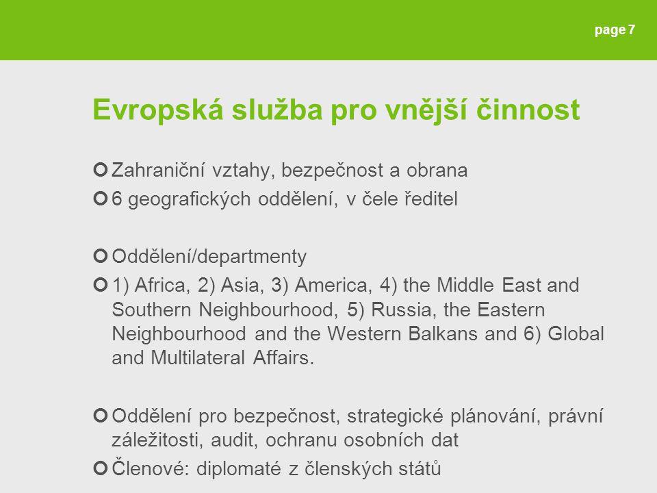 Evropská služba pro vnější činnost Zahraniční vztahy, bezpečnost a obrana 6 geografických oddělení, v čele ředitel Oddělení/departmenty 1) Africa, 2) Asia, 3) America, 4) the Middle East and Southern Neighbourhood, 5) Russia, the Eastern Neighbourhood and the Western Balkans and 6) Global and Multilateral Affairs.
