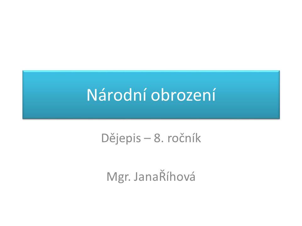 Národní obrození Dějepis – 8. ročník Mgr. JanaŘíhová