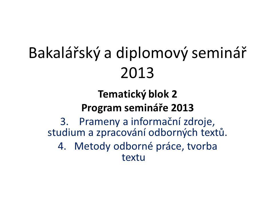 Bakalářský a diplomový seminář 2013 Tematický blok 2 Program semináře 2013 3. Prameny a informační zdroje, studium a zpracování odborných textů. 4. Me