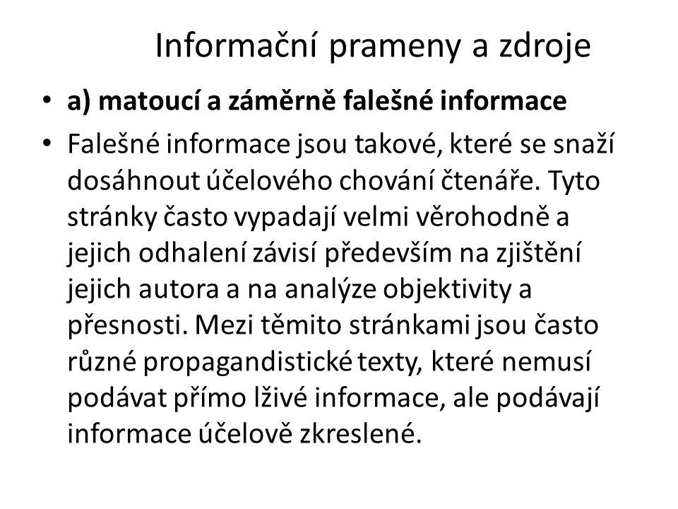 Informační prameny a zdroje a) matoucí a záměrně falešné informace Falešné informace jsou takové, které se snaží dosáhnout účelového chování čtenáře.