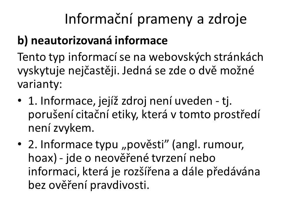 Informační prameny a zdroje b) neautorizovaná informace Tento typ informací se na webovských stránkách vyskytuje nejčastěji. Jedná se zde o dvě možné