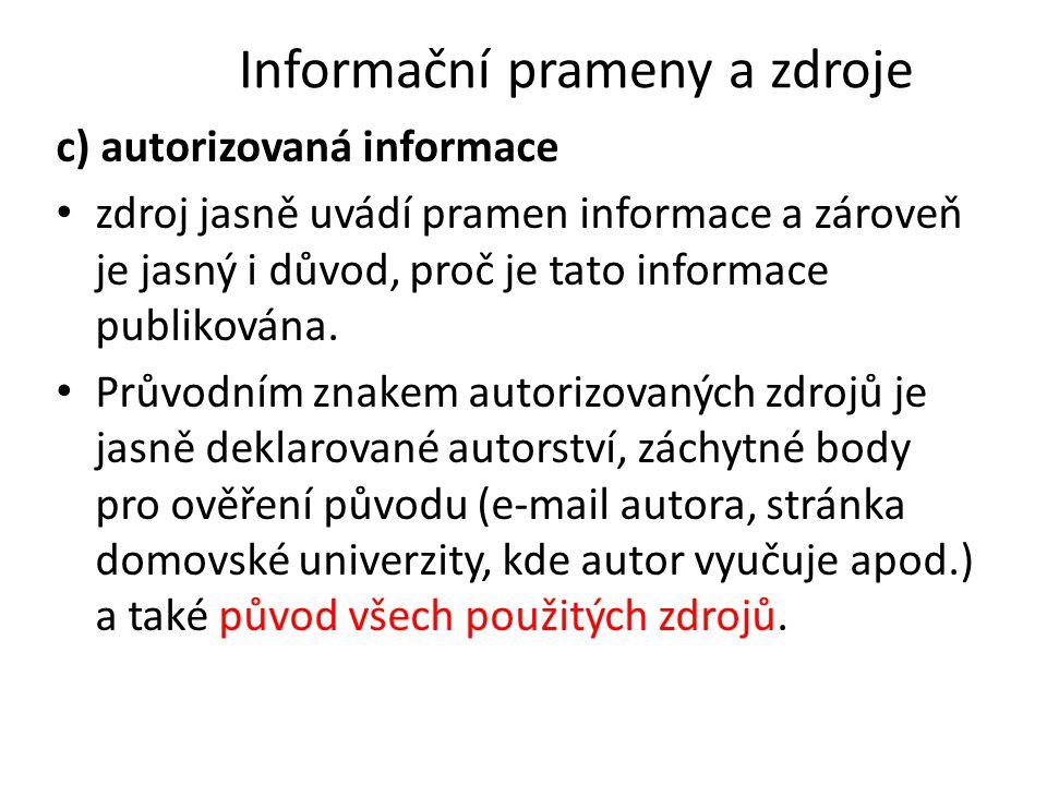 Informační prameny a zdroje c) autorizovaná informace zdroj jasně uvádí pramen informace a zároveň je jasný i důvod, proč je tato informace publikován