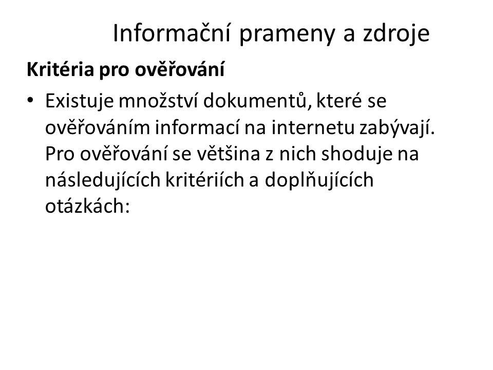 Informační prameny a zdroje Kritéria pro ověřování Existuje množství dokumentů, které se ověřováním informací na internetu zabývají. Pro ověřování se