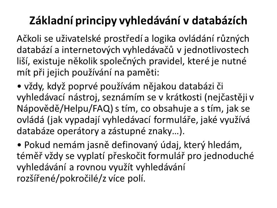 Základní principy vyhledávání v databázích Ačkoli se uživatelské prostředí a logika ovládání různých databází a internetových vyhledávačů v jednotlivo